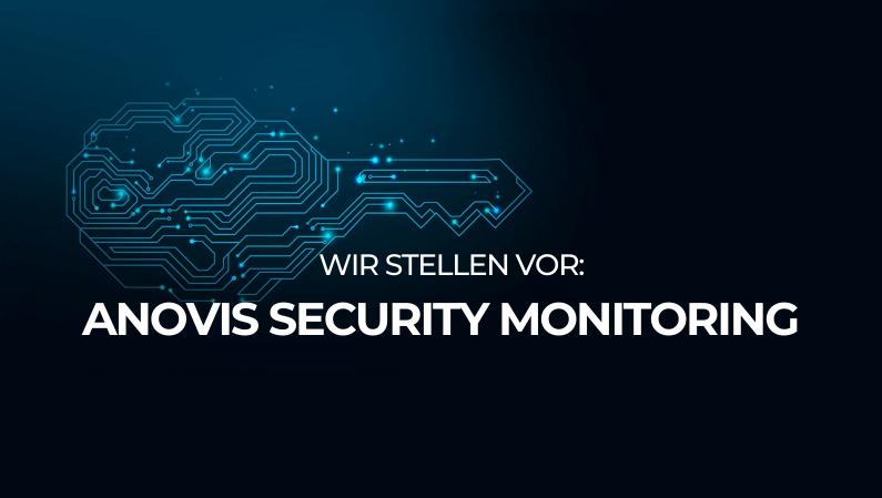 Wir stellen vor: Das Anovis Security Monitoring